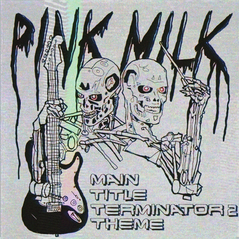 Pink Milk - Terminator 2 Theme